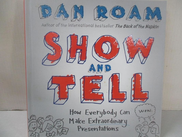 【書寶二手書T8/原文書_KS9】Show and Tell: How Everybody Can Make Extraordinary Presentations_Dan Roam