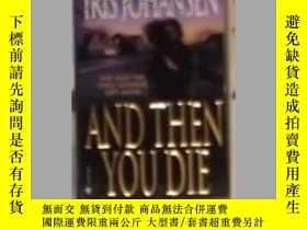 二手書博民逛書店英文原版罕見And Then You Die by Iris J