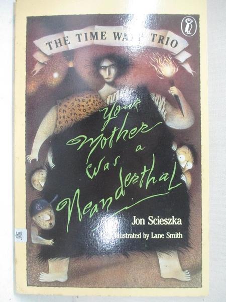【書寶二手書T1/少年童書_CGO】Your Mother Was a Neanderthal (Time Warp Trio)_Jon Scieszka