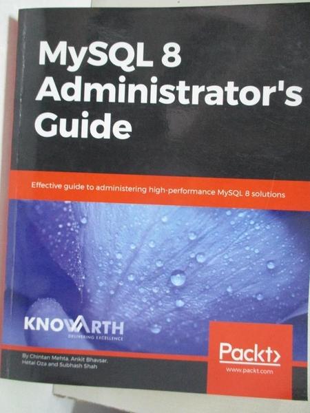 【書寶二手書T5/大學資訊_E2G】MySQL 8 Administrator''s Guide_Mehta, Chintan,Bhavsar, Ankit,Oza, Hetal