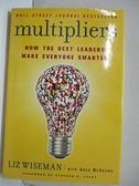 【書寶二手書T2/大學商學_DFL】Multipliers: How the Best Leaders Make Everyone Smarter_Wiseman, Liz/ McKeown, Greg