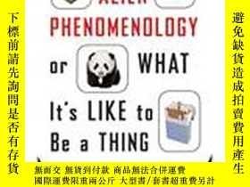 二手書博民逛書店Alien罕見Phenomenology, Or What It s Like To Be A ThingY2
