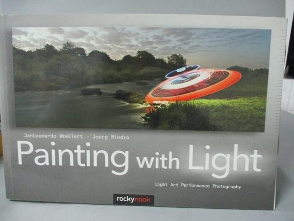 【書寶二手書T6/攝影_WFE】Painting With Light: Light Art Performance P