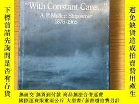 二手書博民逛書店With罕見Constant Care ...A.P.MOIIer Shipowner 1876-1965【英文原