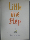 【書寶二手書T5/兒童文學_ZAT】Little One Step_Simon James