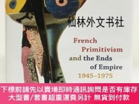 二手書博民逛書店【罕見】French Primitivism and the Ends of Empire, 1945-1975奇