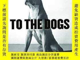 二手書博民逛書店To罕見the Dogs-對狗來說Y346464 Peter Culley ARSENAL PULP PRES