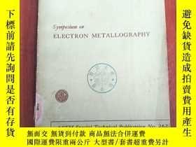 二手書博民逛書店symposium罕見on electron metallography(P3194)Y173412