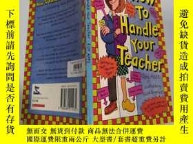 二手書博民逛書店How罕見To Handle Your Teacher: 如何對待你的老師。Y200392