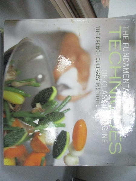 【書寶二手書T2/餐飲_GML】The Fundamental Techniques of Classic Cuisine_French Culinary Institute/ Choate, Judith
