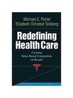 二手書博民逛書店《Redefining Health Care: Creating Value-based Competition on Results》 R2Y ISBN:1591397782