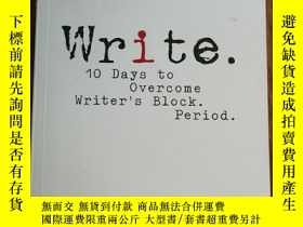 二手書博民逛書店Write:罕見10 Days to Overcome Writer s Block Period.Y1280