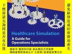 二手書博民逛書店Healthcare罕見Simulation: A Guide for Operations Specialist