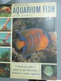【書寶二手書T9/動植物_YFX】TROPICAL AQUARIUM FISH _DAWES, JOHN