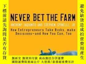二手書博民逛書店Never罕見Bet the Farm: How Entrepreneurs Take Risks, Make D