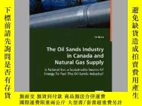 二手書博民逛書店The罕見Oil Sands Industry in Canada and Natural Gas Supply奇