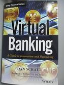 【書寶二手書T6/財經企管_JL7】Virtual Banking: A Guide to Innovation and Partnering_Schatt, Dan