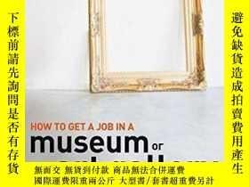 二手書博民逛書店How罕見To Get A Job In A Museum Or Art GalleryY256260 Ali