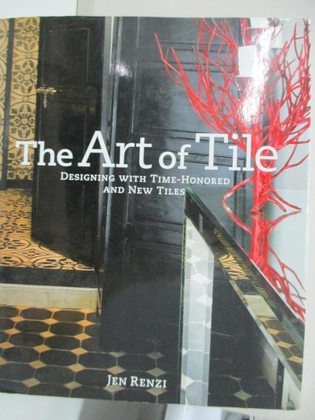 【書寶二手書T4/設計_DS9】The Art of Tile: Designing With Time-Honored and New Tiles_Renzi, Jen/ Ritter, Ben (PHT)