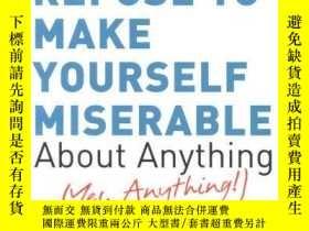 二手書博民逛書店How罕見To Stubbornly Refuse To Make Yourself Miserable Abou