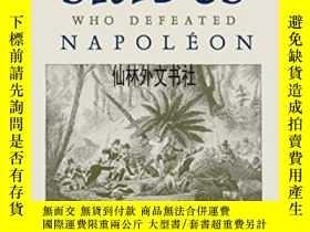 二手書博民逛書店【罕見】2011年出版 The Slaves Who Defeated NapoleonY27248 Phil
