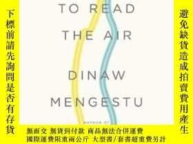 二手書博民逛書店How罕見To Read The AirY364682 Dinaw Mengestu Riverhead Ha