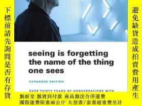 二手書博民逛書店Seeing罕見Is Forgetting The Name Of The Thing One SeesY25