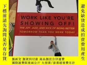 二手書博民逛書店原版精裝英文書:WORK罕見LIKE YOU REALLY SHOWING OFF!Y19075 不祥 不祥