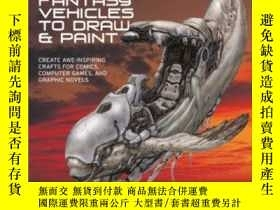 二手書博民逛書店50罕見Fantasy Vehicles To Draw & Paint-50輛奇幻車畫畫Y436638 Ke