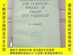 二手書博民逛書店electrodynamics罕見and classical theory of fields and parti