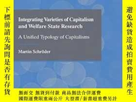 二手書博民逛書店Integrating罕見Varieties Of Capitalism And Welfare State Re