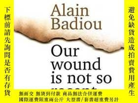 二手書博民逛書店Our罕見Wound Is Not So RecentY364682 Alain Badiou Polity
