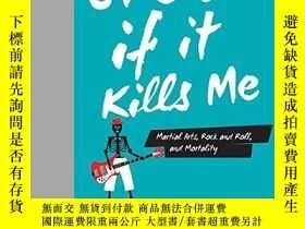 二手書博民逛書店Even罕見If it Kills Me: Martial Arts, Rock and Roll, and Ge