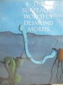 【書寶二手書T2/藝術_WDT】The Surrealist World of Desmond Morris_Remy