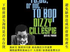 二手書博民逛書店To罕見Be, Or Not . . . To BopY255562 Dizzy Gillespie Univ