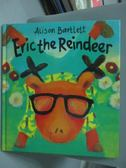 【書寶二手書T7/少年童書_WFE】Eric The Reindeer_Alison Bartlett