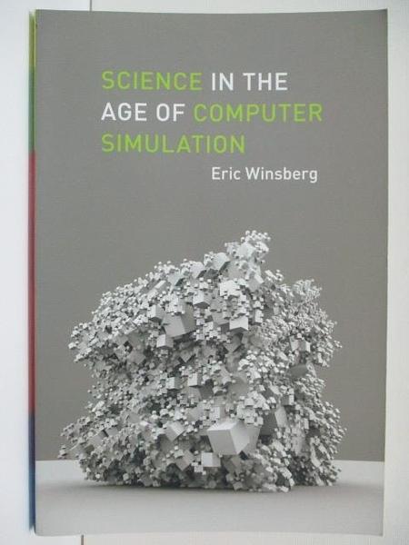 【書寶二手書T8/科學_KI1】Science in the Age of Computer Simulation_Winsberg, Eric B.