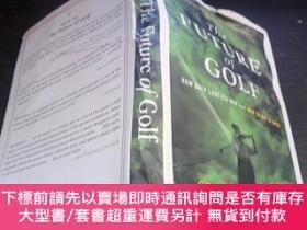 二手書博民逛書店THE罕見FUTURE OF GOLF 2005年大32開硬精裝 原版英法德意等外文書 圖片實拍Y274511