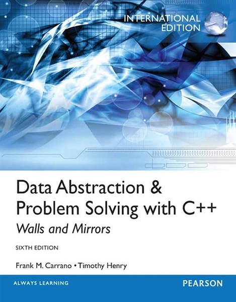 DATA ABSTRACTION & PROBLEM SOLVING WITH C++ 6/E (IE)�