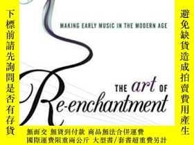 二手書博民逛書店【罕見】The Art Of Re-enchantment: Making Early Music In The