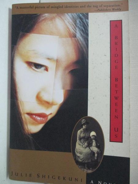 【書寶二手書T9/原文小說_ITU】A Bridge Between Us: A Novel_Shigekuni, Julie