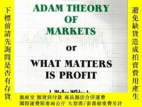 二手書博民逛書店The罕見Adam Theory Of Markets Or What Matters Is ProfitY2