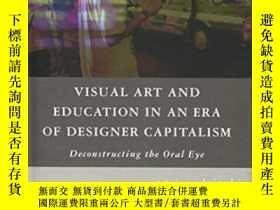 二手書博民逛書店Visual罕見Art And Education In An Era Of Designer Capitalis