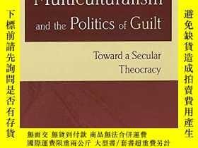 二手書博民逛書店Multiculturalism罕見And The Politics Of GuiltY256260 Paul