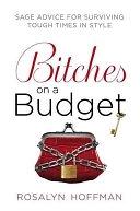 二手書博民逛書店《Bitches on a Budget: Sage Advice for Surviving Tough Times in Style》 R2Y ISBN:0451229177