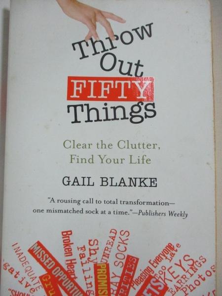 【書寶二手書T8/財經企管_IMS】Throw Out Fifty Things: Clear the Clutter, Find Your Life_Blanke, Gail