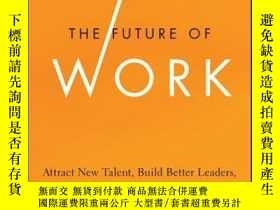 二手書博民逛書店The罕見Future of Work: Attract New Talent, Build Better Lea