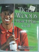 【書寶二手書T2/體育_ZCJ】How I Play Golf_Tiger Woods