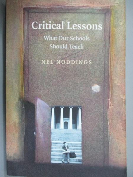 【書寶二手書T1/心理_LKY】Critical Lessons: What Our Schools Should Teach_Noddings, Nel