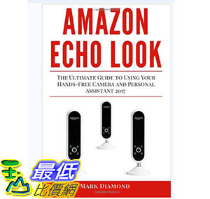 暢銷書 Amazon Echo Look: The Ultimate Guide to Using Your Hands-Free Camera Personal Assistant